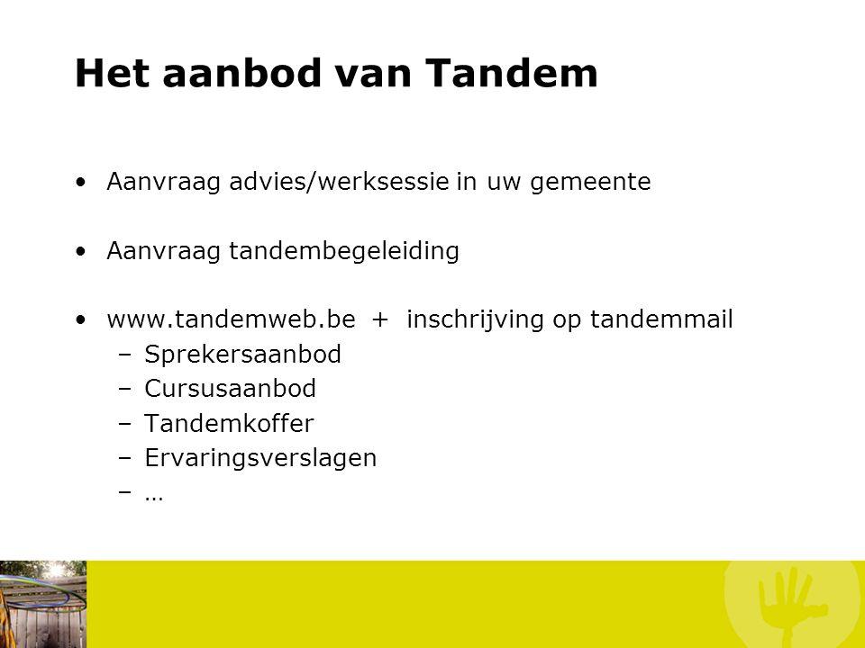 Het aanbod van Tandem Aanvraag advies/werksessie in uw gemeente Aanvraag tandembegeleiding www.tandemweb.be + inschrijving op tandemmail –Sprekersaanb