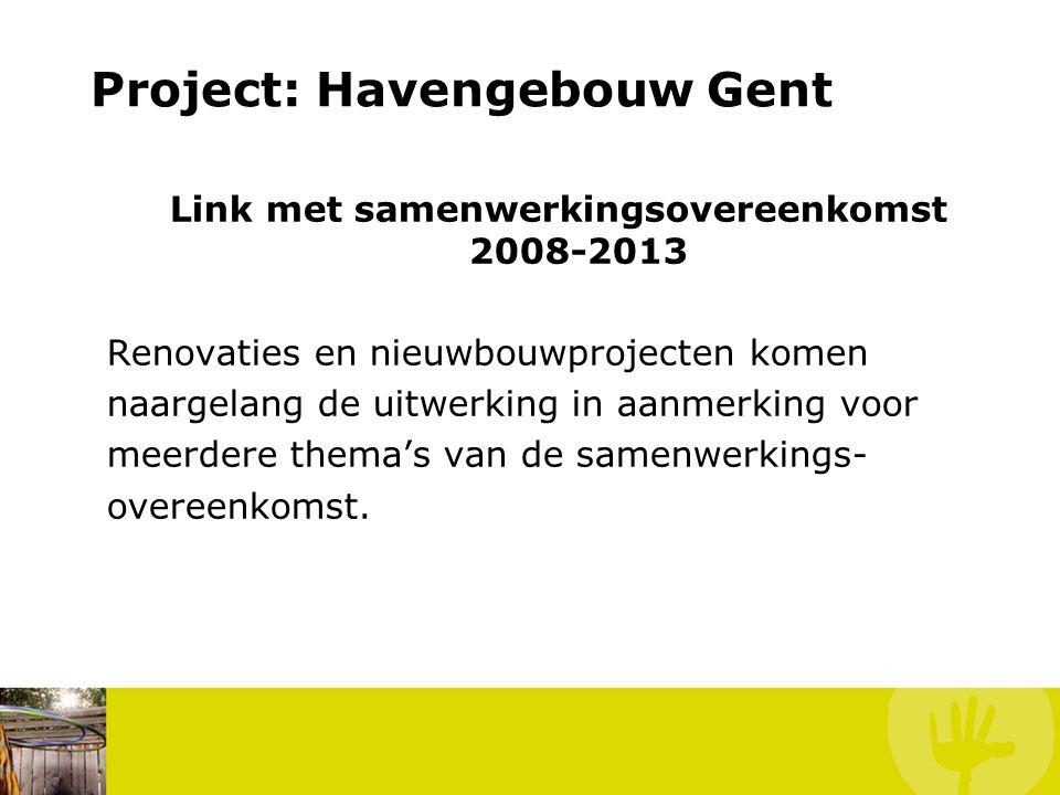 Project: Havengebouw Gent Link met samenwerkingsovereenkomst 2008-2013 Renovaties en nieuwbouwprojecten komen naargelang de uitwerking in aanmerking v