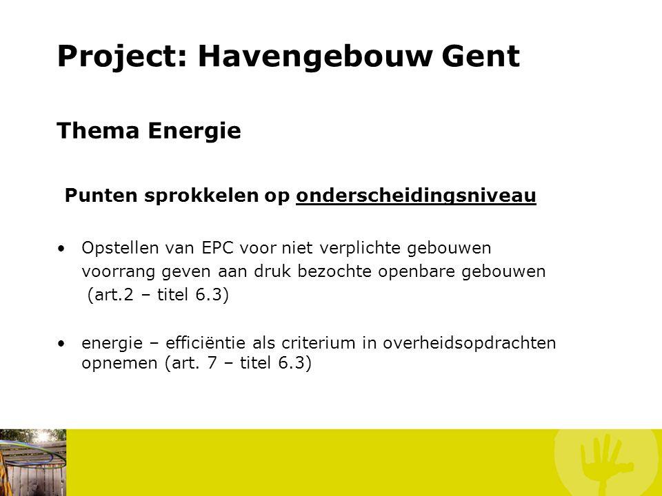 Project: Havengebouw Gent Thema Energie Punten sprokkelen op onderscheidingsniveau Opstellen van EPC voor niet verplichte gebouwen voorrang geven aan