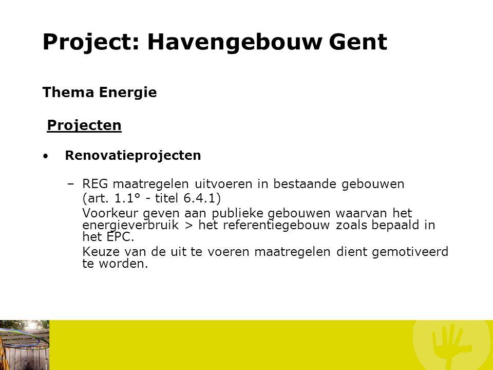 Project: Havengebouw Gent Thema Energie Projecten Nieuwbouwprojecten –realisatie van een energiezuinig utiliteitsgebouw waarbij E-peil ≤ 70 (art.1.2° - titel 6.4.1)