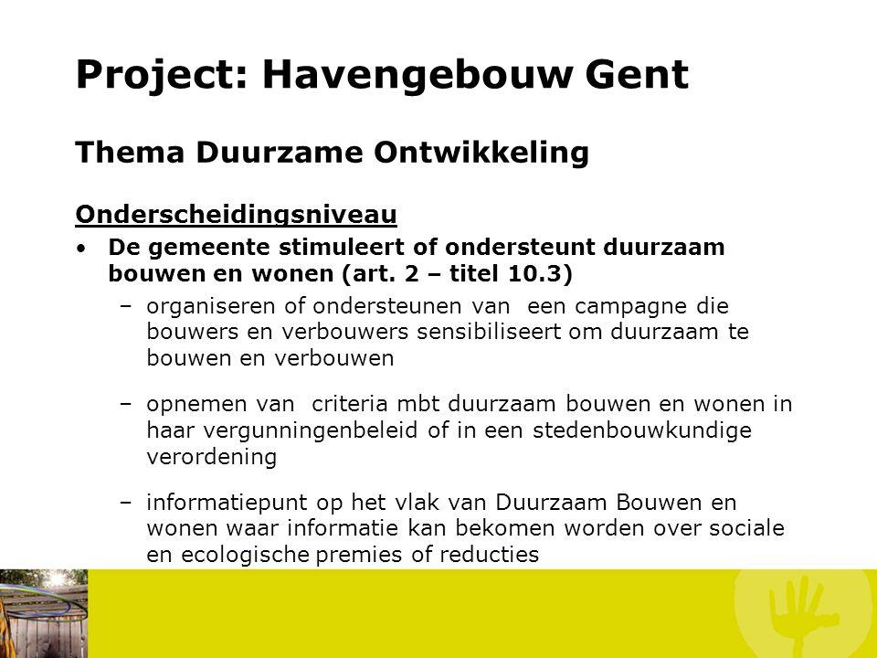 Project: Havengebouw Gent Thema Duurzame Ontwikkeling Onderscheidingsniveau De gemeente stimuleert of ondersteunt het maatschappelijk verantwoord ondernemen (art.3 – titel 10.3) –organiseren een participatief initiatief met deelname van bedrijven en omwonenden mbt de ecologische en sociale rol van de deelnemende bedrijven