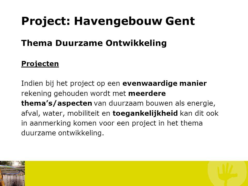 Project: Havengebouw Gent Thema Duurzame Ontwikkeling Projecten Indien bij het project op een evenwaardige manier rekening gehouden wordt met meerdere