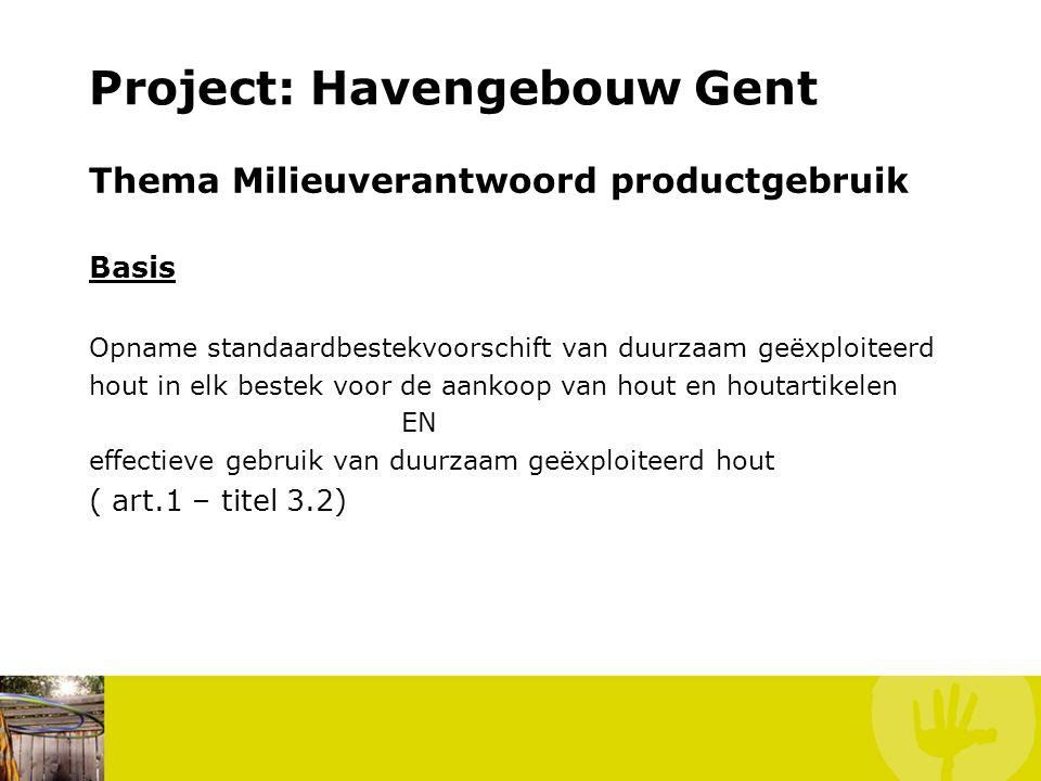Project: Havengebouw Gent Thema Milieuverantwoord productgebruik Basis Opname standaardbestekvoorschift van duurzaam geëxploiteerd hout in elk bestek