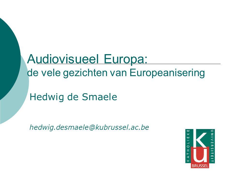 Audiovisueel Europa: de vele gezichten van Europeanisering Hedwig de Smaele hedwig.desmaele@kubrussel.ac.be