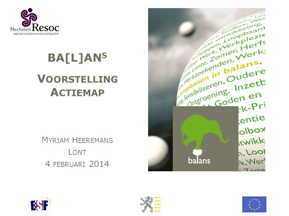 BA[L]AN S V OORSTELLING A CTIEMAP M YRIAM H EEREMANS L ONT 4 FEBRUARI 2014