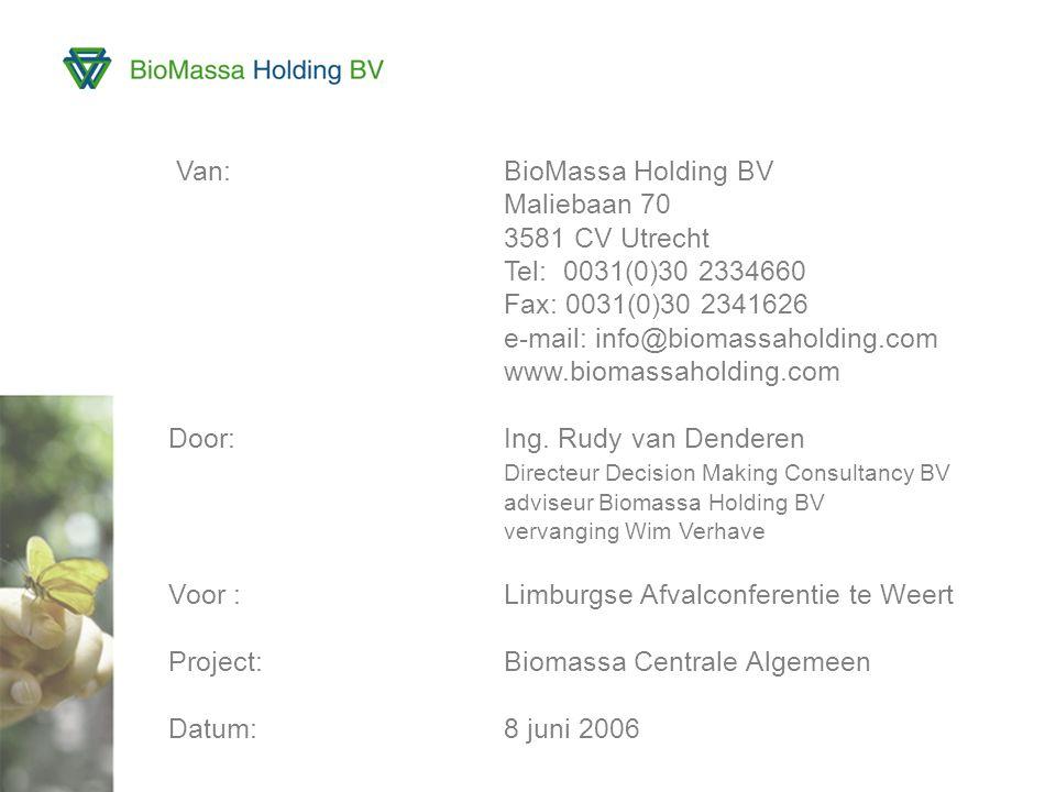 2 Van:BioMassa Holding BV Maliebaan 70 3581 CV Utrecht Tel: 0031(0)30 2334660 Fax: 0031(0)30 2341626 e-mail: info@biomassaholding.com www.biomassaholding.com Door:Ing.