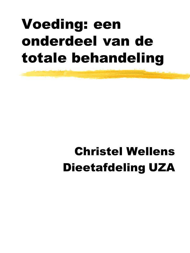 Voeding: een onderdeel van de totale behandeling Christel Wellens Dieetafdeling UZA