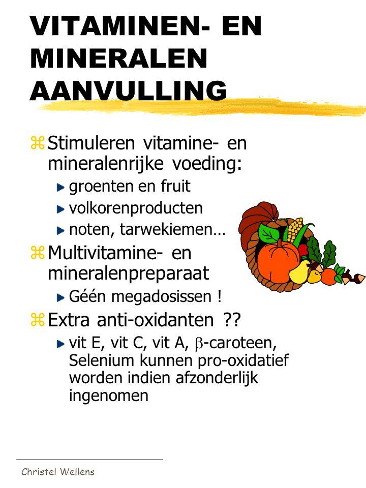Christel Wellens VITAMINEN- EN MINERALEN AANVULLING zStimuleren vitamine- en mineralenrijke voeding: groenten en fruit volkorenproducten noten, tarwek