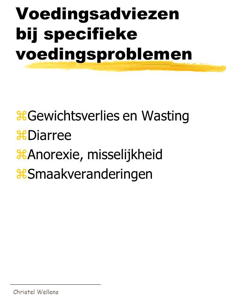 Christel Wellens Voedingsadviezen bij specifieke voedingsproblemen zGewichtsverlies en Wasting zDiarree zAnorexie, misselijkheid zSmaakveranderingen