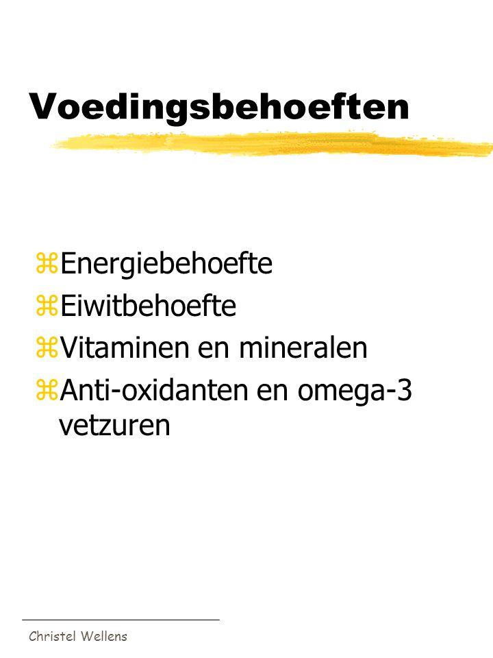 Christel Wellens Voedingsbehoeften zEnergiebehoefte zEiwitbehoefte zVitaminen en mineralen zAnti-oxidanten en omega-3 vetzuren