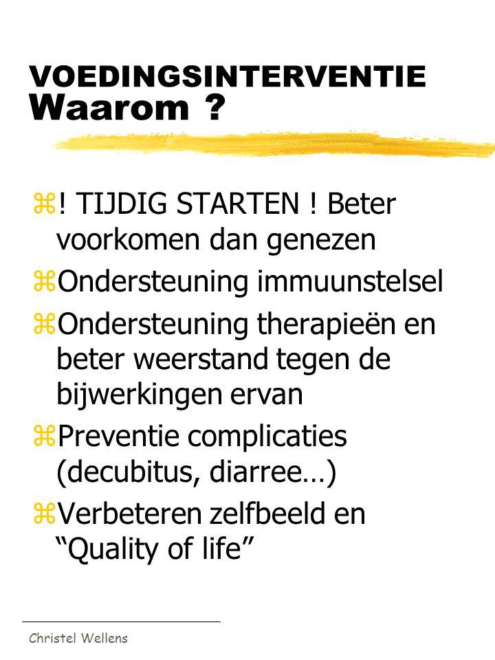 Christel Wellens VOEDINGSINTERVENTIE Waarom ? z! TIJDIG STARTEN ! Beter voorkomen dan genezen zOndersteuning immuunstelsel zOndersteuning therapieën e