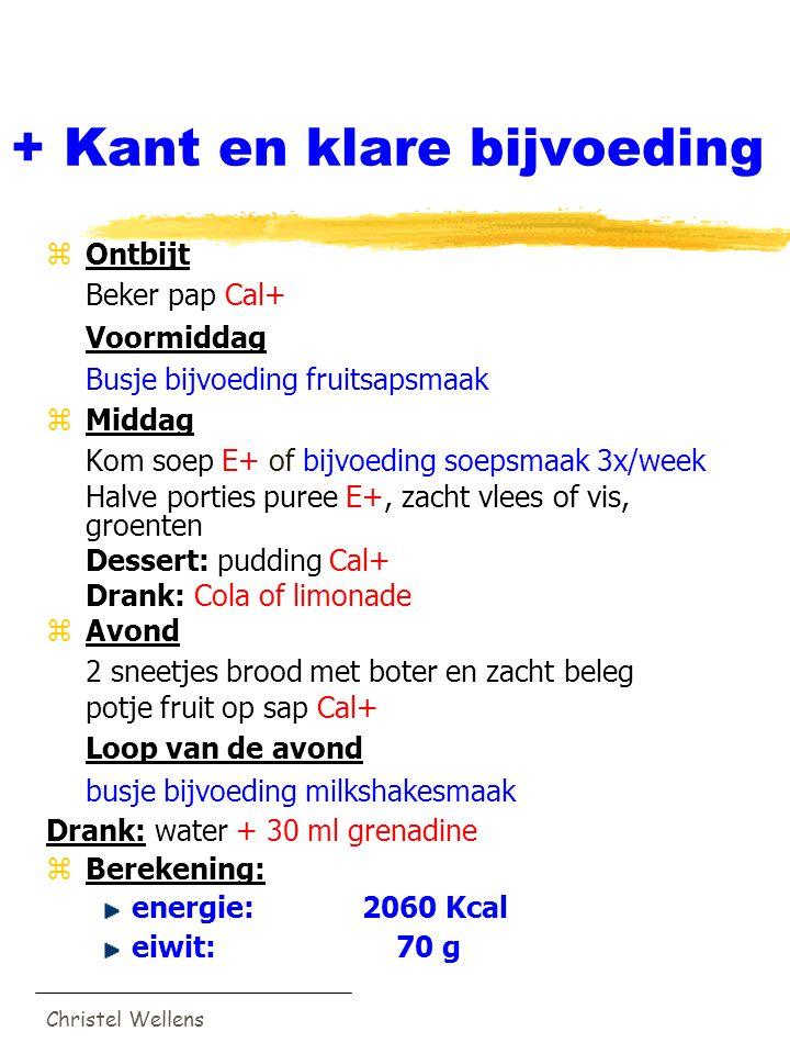 Christel Wellens + Kant en klare bijvoeding zOntbijt Beker pap Cal+ Voormiddag Busje bijvoeding fruitsapsmaak zMiddag Kom soep E+ of bijvoeding soepsm
