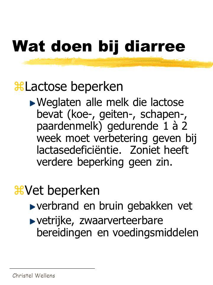 Christel Wellens Wat doen bij diarree zLactose beperken Weglaten alle melk die lactose bevat (koe-, geiten-, schapen-, paardenmelk) gedurende 1 à 2 we