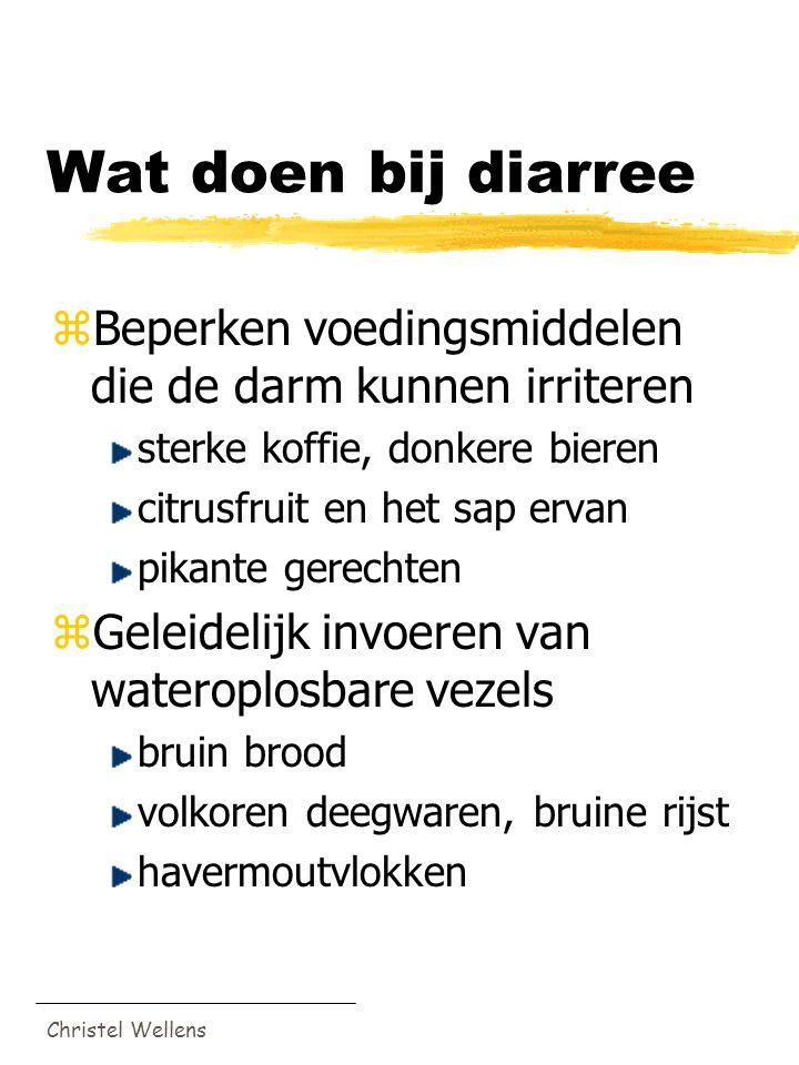 Christel Wellens Wat doen bij diarree zBeperken voedingsmiddelen die de darm kunnen irriteren sterke koffie, donkere bieren citrusfruit en het sap erv