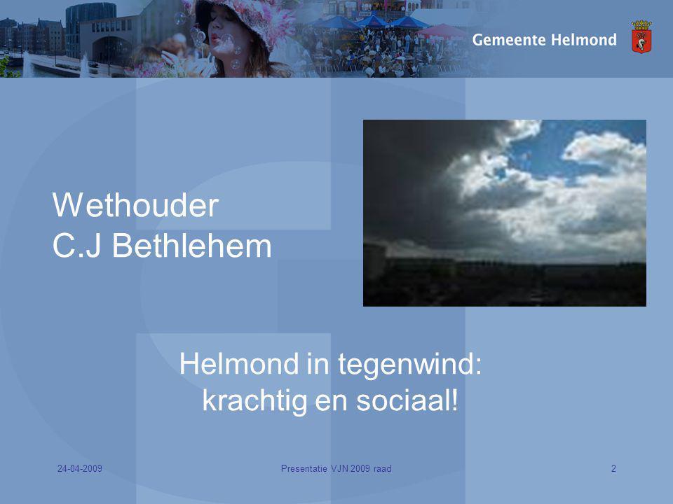 24-04-20092Presentatie VJN 2009 raad Wethouder C.J Bethlehem Helmond in tegenwind: krachtig en sociaal!