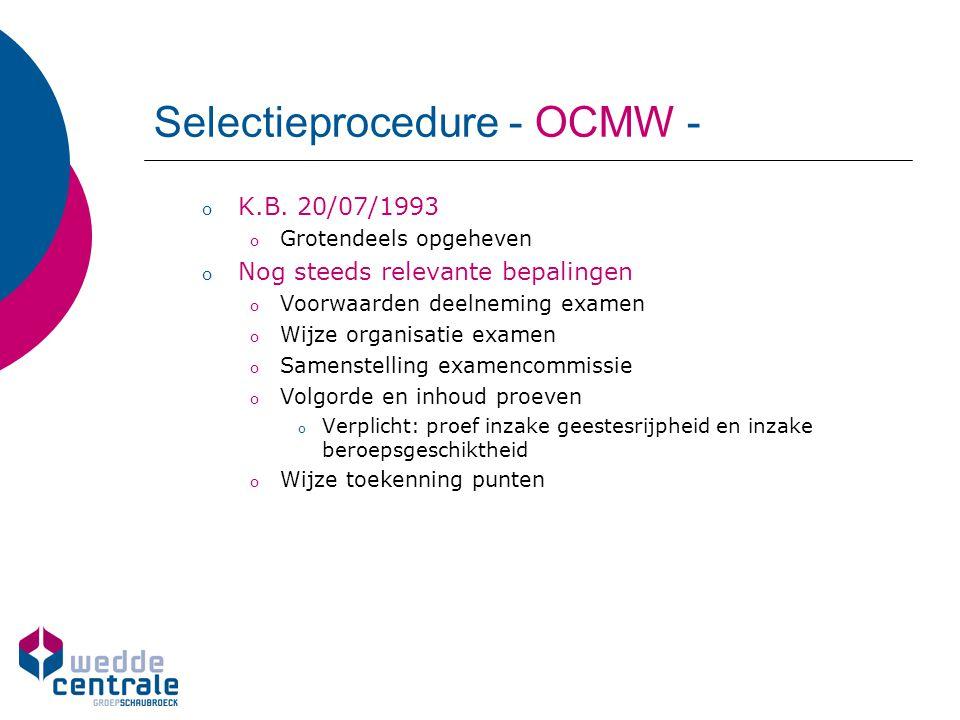 Selectieprocedure - OCMW - o K.B. 20/07/1993 o Grotendeels opgeheven o Nog steeds relevante bepalingen o Voorwaarden deelneming examen o Wijze organis