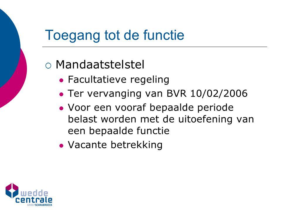 Toegang tot de functie  Mandaatstelstel Facultatieve regeling Ter vervanging van BVR 10/02/2006 Voor een vooraf bepaalde periode belast worden met de