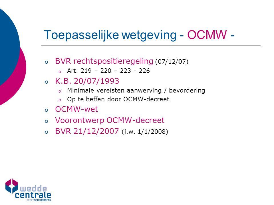 Toepasselijke wetgeving - OCMW - o BVR rechtspositieregeling (07/12/07) o Art. 219 – 220 – 223 - 226 o K.B. 20/07/1993 o Minimale vereisten aanwerving