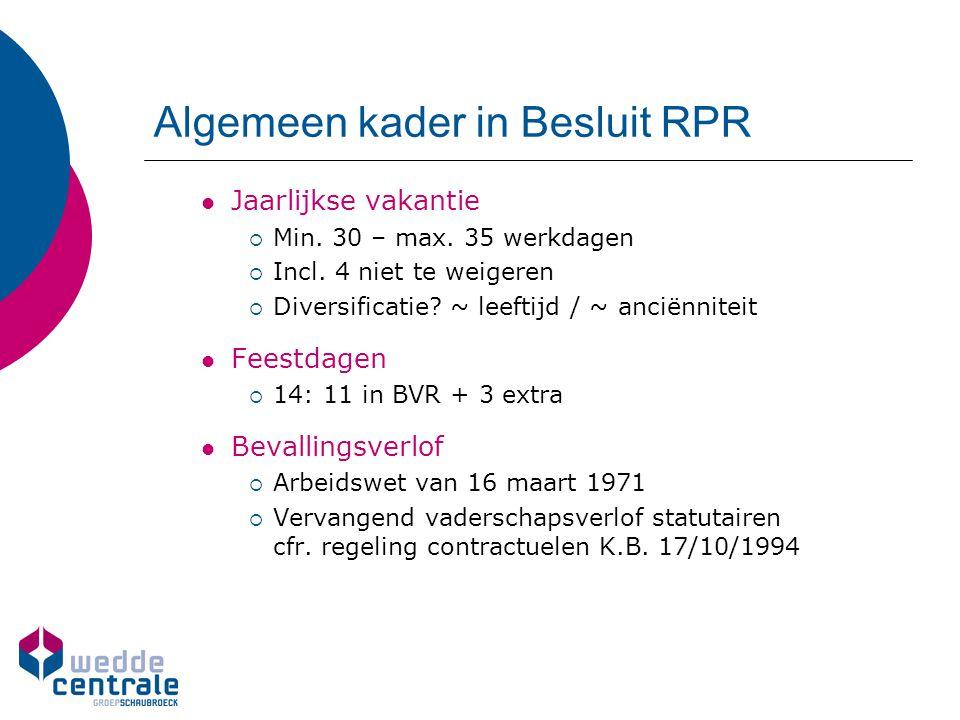 Algemeen kader in Besluit RPR Jaarlijkse vakantie  Min. 30 – max. 35 werkdagen  Incl. 4 niet te weigeren  Diversificatie? ~ leeftijd / ~ anciënnite