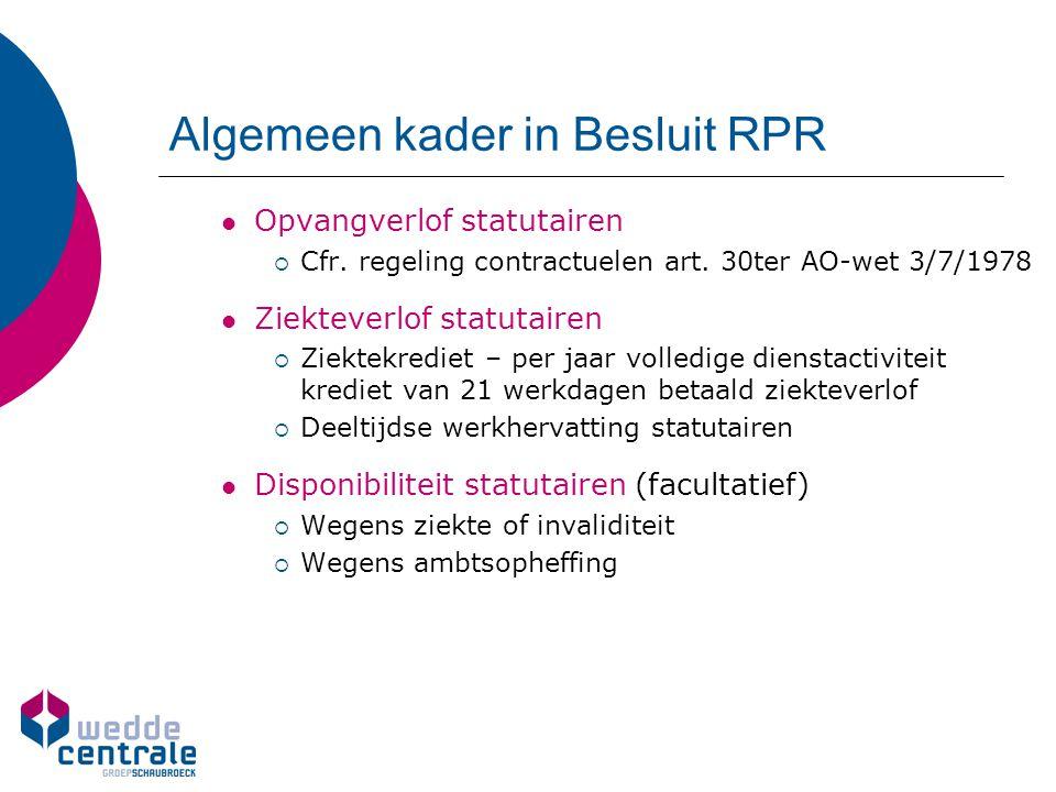 Algemeen kader in Besluit RPR Opvangverlof statutairen  Cfr. regeling contractuelen art. 30ter AO-wet 3/7/1978 Ziekteverlof statutairen  Ziektekredi