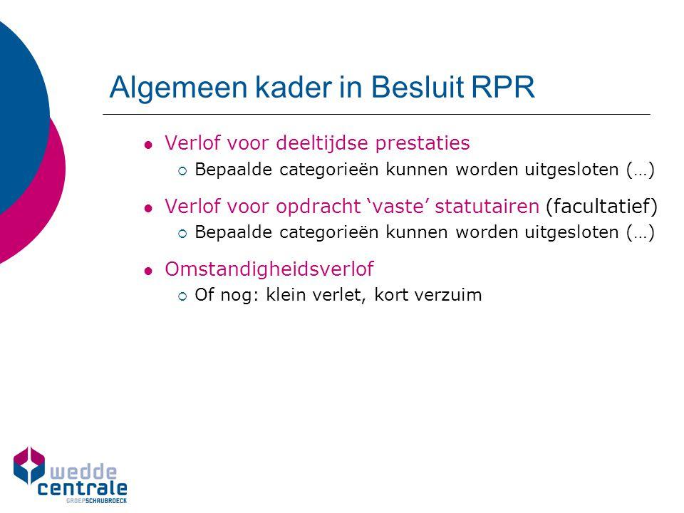 Algemeen kader in Besluit RPR Verlof voor deeltijdse prestaties  Bepaalde categorieën kunnen worden uitgesloten (…) Verlof voor opdracht 'vaste' stat