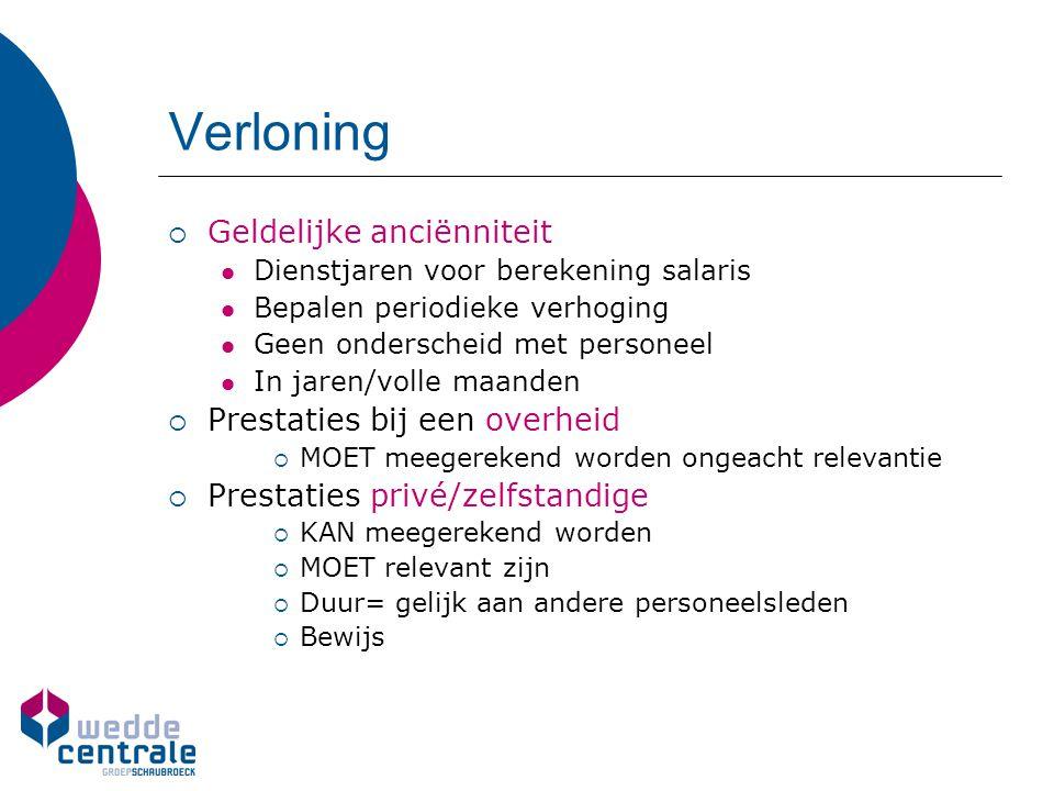 Verloning  Geldelijke anciënniteit Dienstjaren voor berekening salaris Bepalen periodieke verhoging Geen onderscheid met personeel In jaren/volle maa