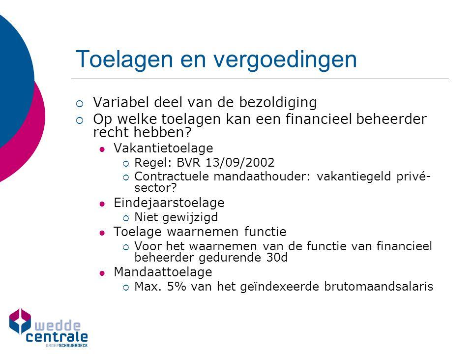  Variabel deel van de bezoldiging  Op welke toelagen kan een financieel beheerder recht hebben? Vakantietoelage  Regel: BVR 13/09/2002  Contractue