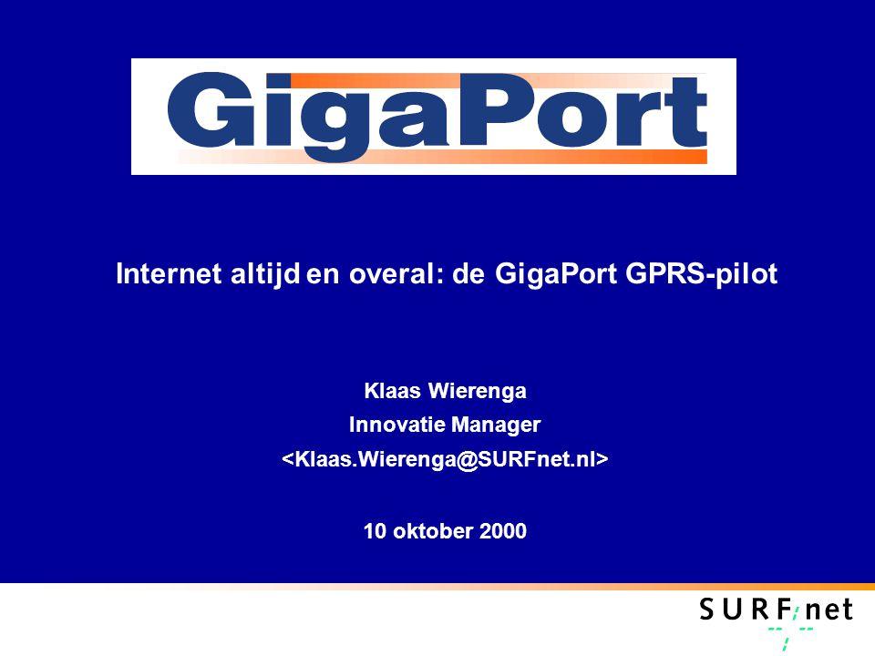 Internet altijd en overal: de GigaPort GPRS-pilot Klaas Wierenga Innovatie Manager 10 oktober 2000