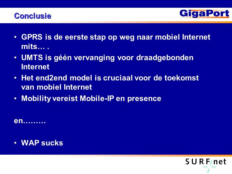 Conclusie GPRS is de eerste stap op weg naar mobiel Internet mits…. UMTS is géén vervanging voor draadgebonden Internet Het end2end model is cruciaal