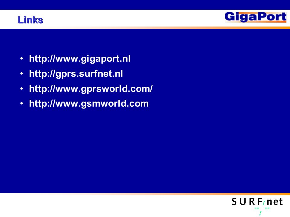 Links http://www.gigaport.nl http://gprs.surfnet.nl http://www.gprsworld.com/ http://www.gsmworld.com