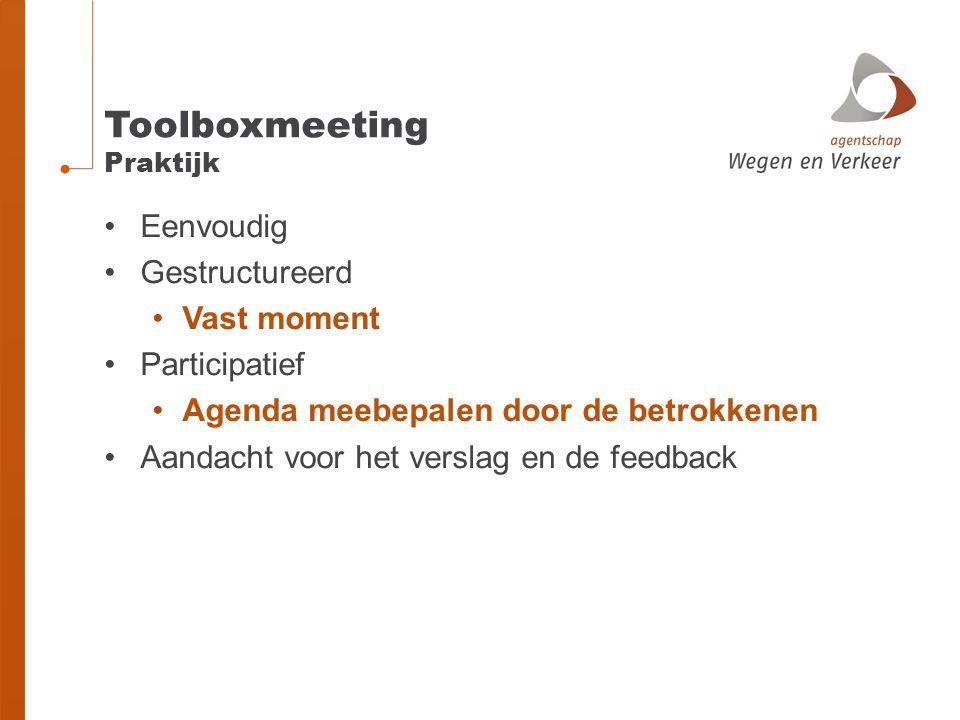 Toolboxmeeting Praktijk Eenvoudig Gestructureerd Vast moment Participatief Agenda meebepalen door de betrokkenen Aandacht voor het verslag en de feedb