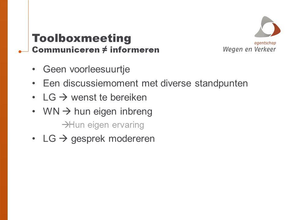 Toolboxmeeting Communiceren ≠ informeren Geen voorleesuurtje Een discussiemoment met diverse standpunten LG  wenst te bereiken WN  hun eigen inbreng