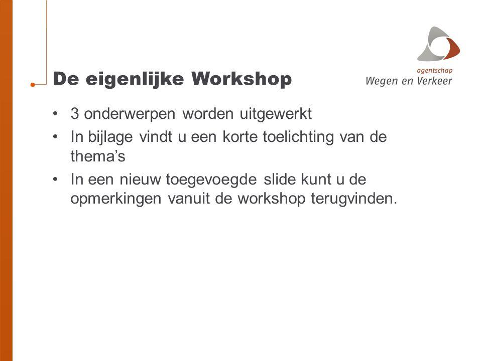 De eigenlijke Workshop 3 onderwerpen worden uitgewerkt In bijlage vindt u een korte toelichting van de thema's In een nieuw toegevoegde slide kunt u d