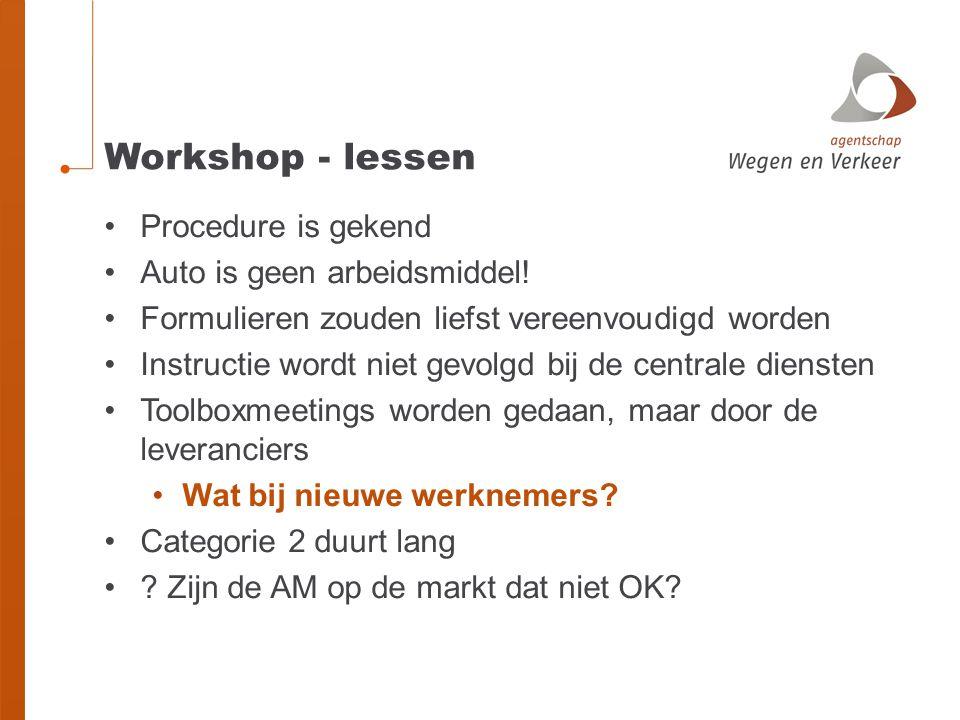 Workshop - lessen Procedure is gekend Auto is geen arbeidsmiddel! Formulieren zouden liefst vereenvoudigd worden Instructie wordt niet gevolgd bij de