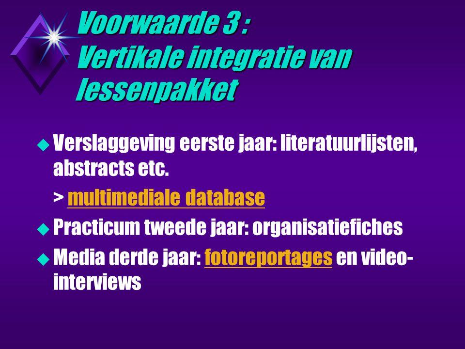 Voorwaarde 3 : Vertikale integratie van lessenpakket  Verslaggeving eerste jaar: literatuurlijsten, abstracts etc.