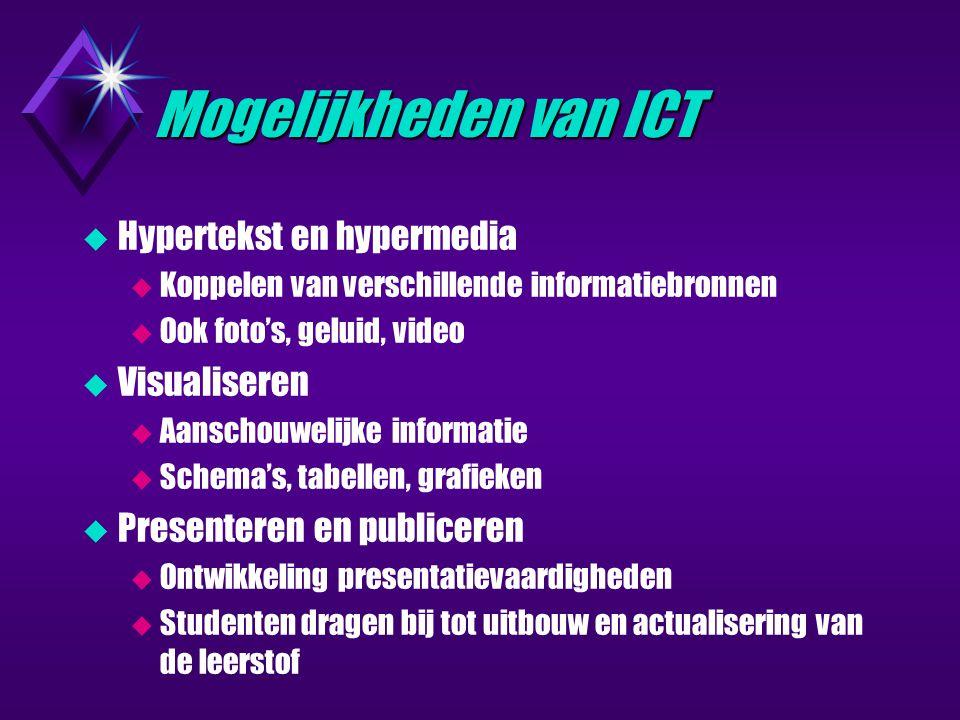 Mogelijkheden van ICT  Hypertekst en hypermedia  Koppelen van verschillende informatiebronnen  Ook foto's, geluid, video  Visualiseren  Aanschouwelijke informatie  Schema's, tabellen, grafieken  Presenteren en publiceren  Ontwikkeling presentatievaardigheden  Studenten dragen bij tot uitbouw en actualisering van de leerstof