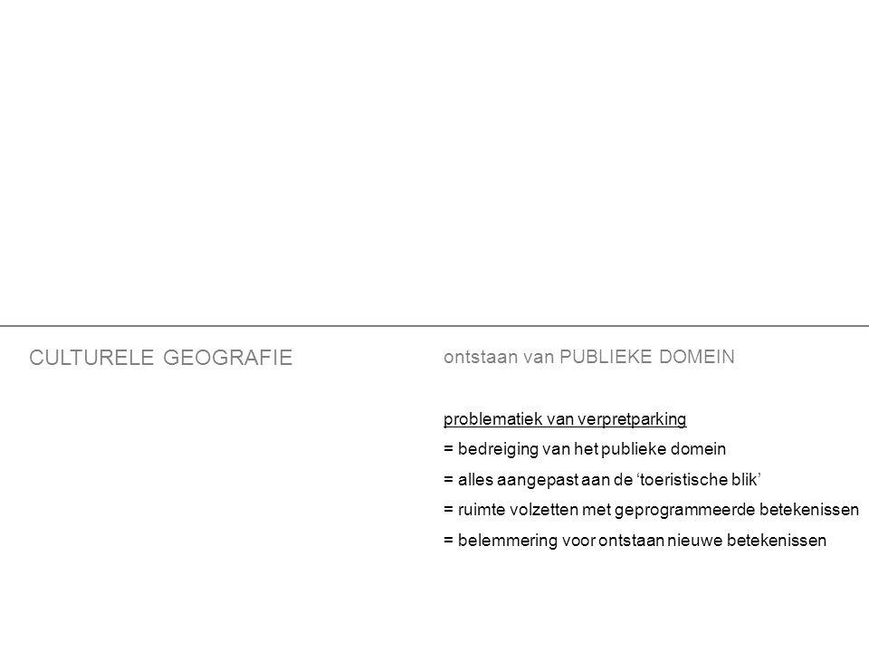 CULTURELE GEOGRAFIE ontstaan van PUBLIEKE DOMEIN problematiek van verpretparking = bedreiging van het publieke domein = alles aangepast aan de 'toeristische blik' = ruimte volzetten met geprogrammeerde betekenissen = belemmering voor ontstaan nieuwe betekenissen