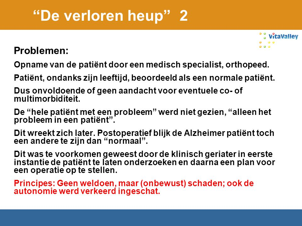 """""""De verloren heup"""" 2 Problemen: Opname van de patiënt door een medisch specialist, orthopeed. Patiënt, ondanks zijn leeftijd, beoordeeld als een norma"""