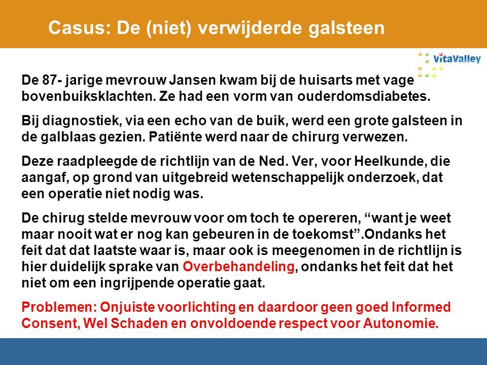 Casus: De (niet) verwijderde galsteen De 87- jarige mevrouw Jansen kwam bij de huisarts met vage bovenbuiksklachten. Ze had een vorm van ouderdomsdiab