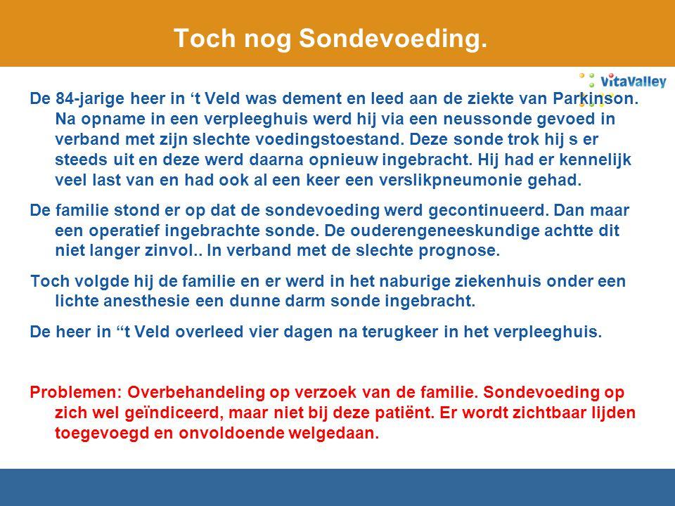 Toch nog Sondevoeding. De 84-jarige heer in 't Veld was dement en leed aan de ziekte van Parkinson. Na opname in een verpleeghuis werd hij via een neu