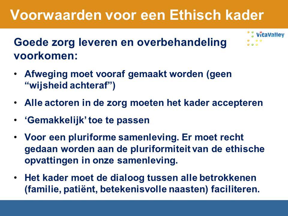 """Voorwaarden voor een Ethisch kader Goede zorg leveren en overbehandeling voorkomen: Afweging moet vooraf gemaakt worden (geen """"wijsheid achteraf"""") All"""