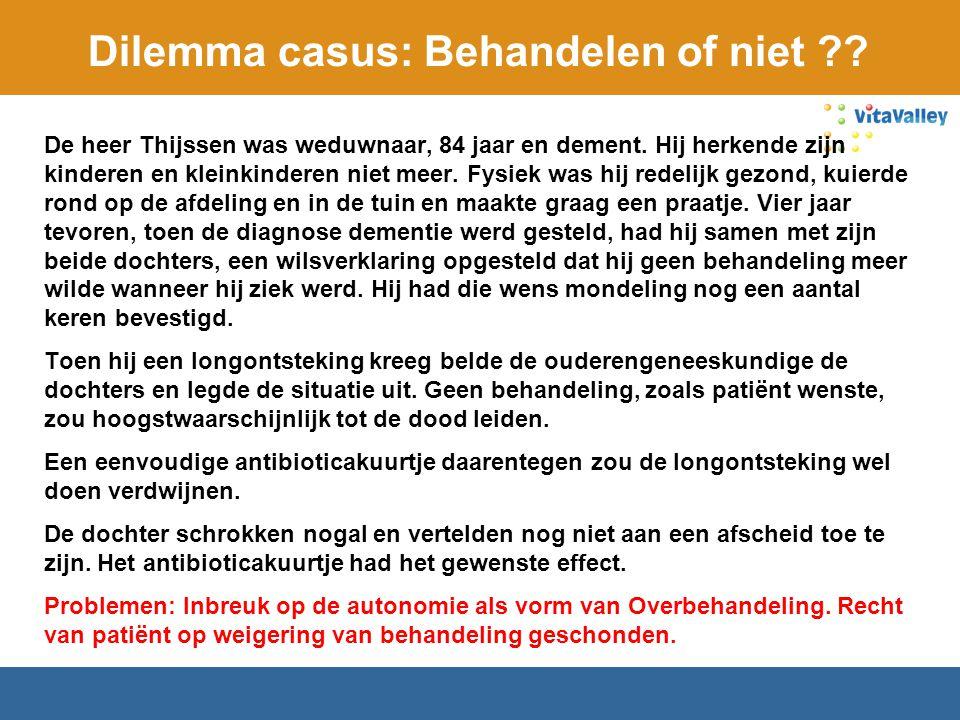 Dilemma casus: Behandelen of niet ?? De heer Thijssen was weduwnaar, 84 jaar en dement. Hij herkende zijn kinderen en kleinkinderen niet meer. Fysiek