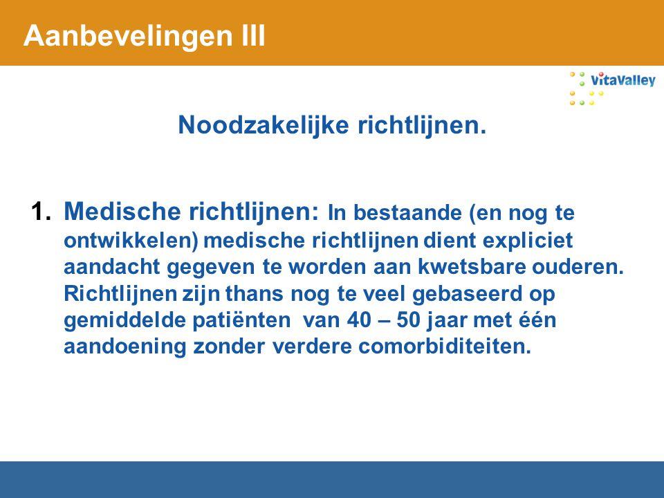 Aanbevelingen III Noodzakelijke richtlijnen. 1.Medische richtlijnen: In bestaande (en nog te ontwikkelen) medische richtlijnen dient expliciet aandach