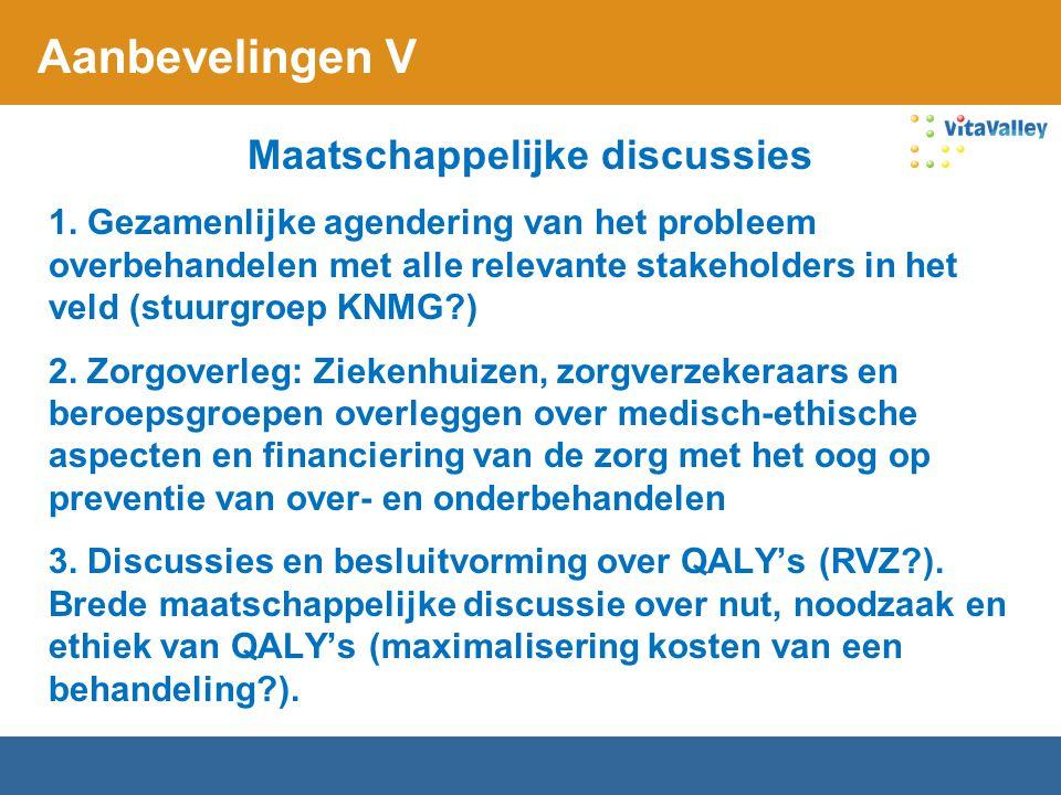 Aanbevelingen V Maatschappelijke discussies 1. Gezamenlijke agendering van het probleem overbehandelen met alle relevante stakeholders in het veld (st