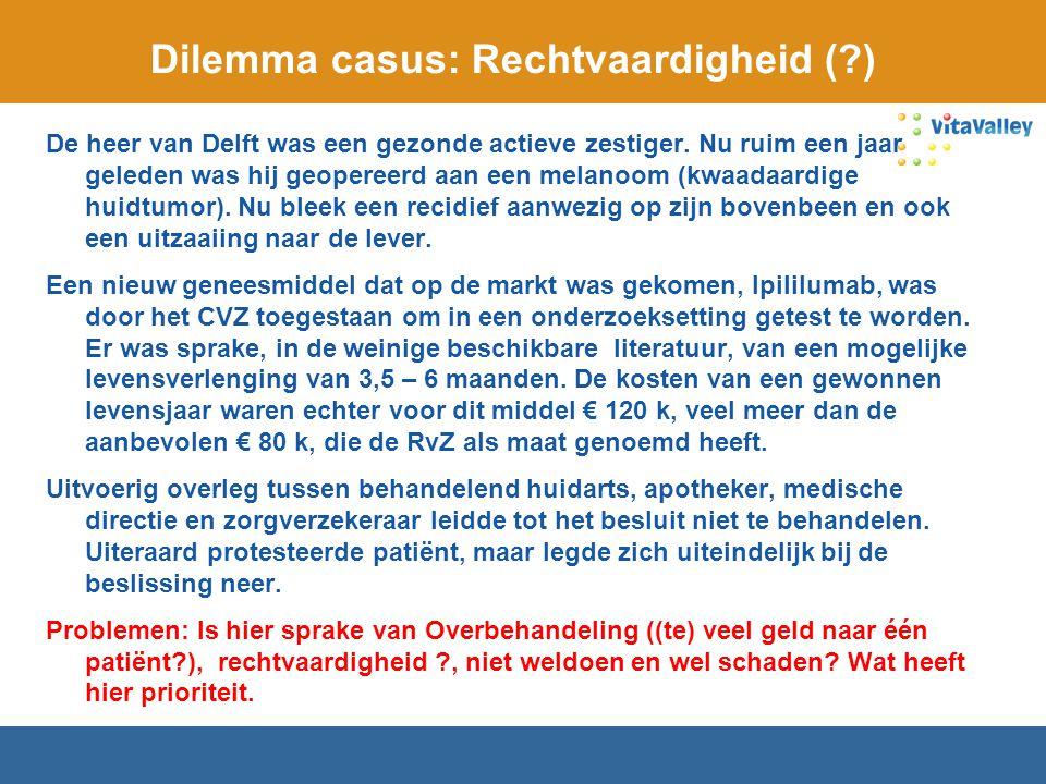 Dilemma casus: Rechtvaardigheid (?) De heer van Delft was een gezonde actieve zestiger. Nu ruim een jaar geleden was hij geopereerd aan een melanoom (