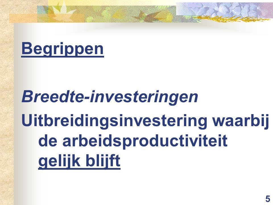 6 Begrippen Diepte-investeringen Uitbreidingsinvestering waarbij de arbeidsproductiviteit gelijk stijgt