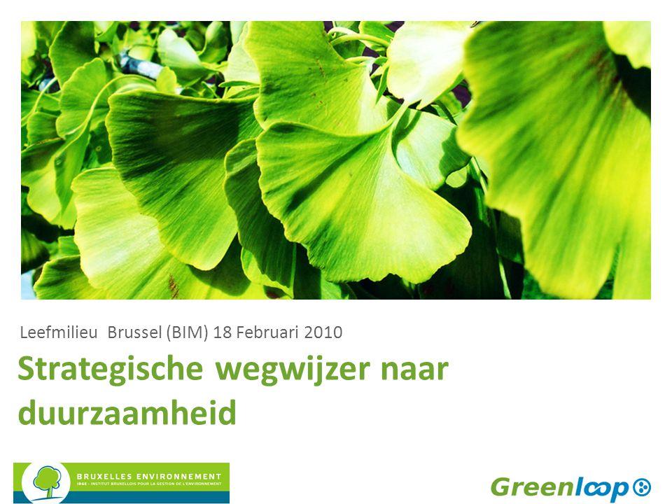 Strategische wegwijzer naar duurzaamheid Leefmilieu Brussel (BIM) 18 Februari 2010