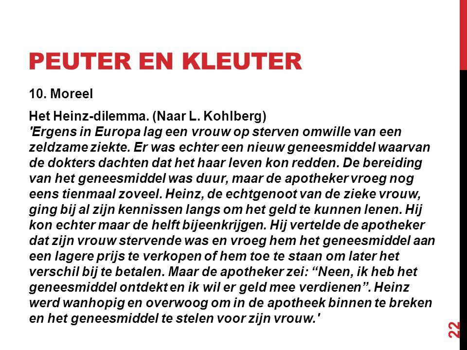 PEUTER EN KLEUTER 10. Moreel Het Heinz-dilemma. (Naar L. Kohlberg) 'Ergens in Europa lag een vrouw op sterven omwille van een zeldzame ziekte. Er was