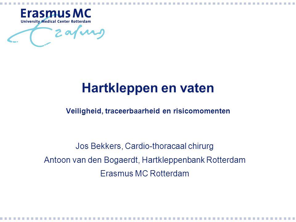 Hartkleppen en vaten Veiligheid, traceerbaarheid en risicomomenten Jos Bekkers, Cardio-thoracaal chirurg Antoon van den Bogaerdt, Hartkleppenbank Rotterdam Erasmus MC Rotterdam