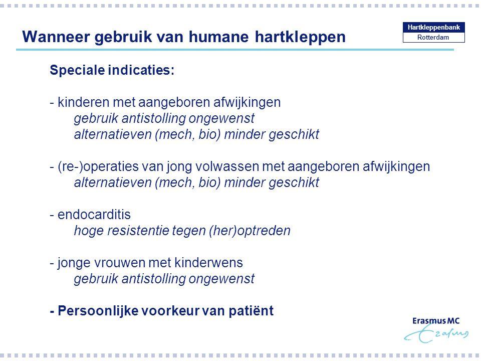 Wanneer gebruik van humane hartkleppen Rotterdam Hartkleppenbank Speciale indicaties: - kinderen met aangeboren afwijkingen gebruik antistolling ongew